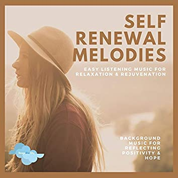 Self Renewal Melodies - Easy Listening Music For Relaxation & Rejuvenation (Background Music For Reflecting Positivity & Hope)