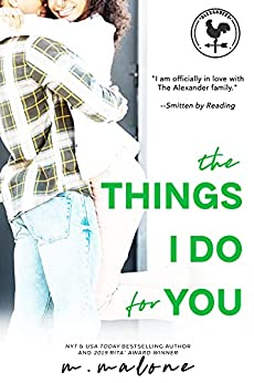 The Things I Do for You (The Alexanders Book 2) by [M. Malone]