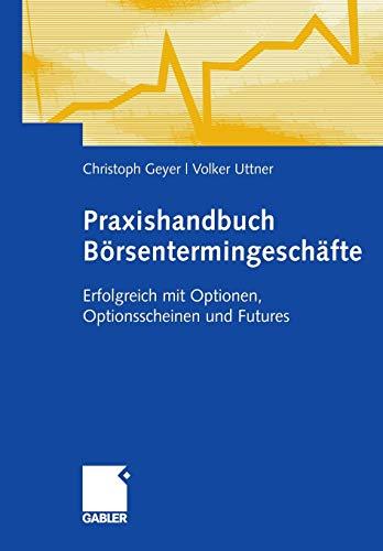 Praxishandbuch Börsentermingeschäfte (German Edition): Erfolgreich mit Optionen, Optionsscheinen und Futures