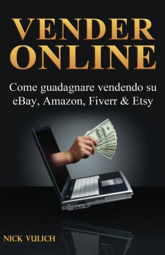 Vendere Online - Come Guadagnare Vendendo Su Ebay, Amazon,...