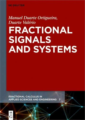 Fractional Signals and Systems (Fractional Calculus in Applied Sciences and Engineering Book 7)