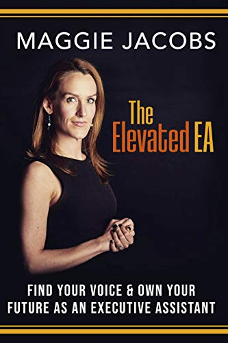 The Elevated EA: Find Your Voice & Own Your Future as an Executive Assistant