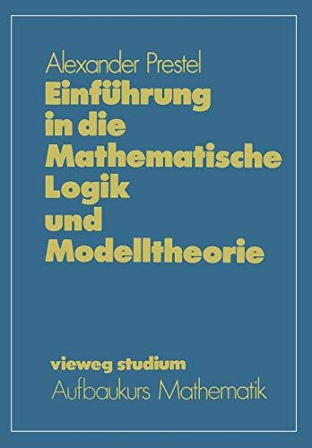 Einführung in die Mathematische Logik und Modelltheorie (vieweg studium; Aufbaukurs Mathematik (60), Band 60)