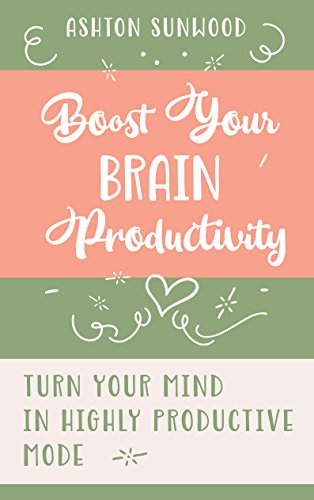 Boost Your Brain Productivity. 15 Simple Habits to turn your mind in highly productive mode. Mind Energy Enhancement Tips to think faster and smarter (English Edition)