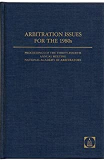Arbitration Issues for the 1980's: Maui, Hawaii, May 4-8, 1981 (ARBITRATION PROCEEDINGS OF THE ANNUAL MEETING OF THE NATIONAL ACADEMY OF ARBITRATORS)