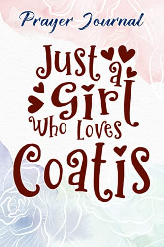 Coati Just A Girl Who Loves Coatis Gift for Coati Lovers Quote Prayer Journal: Christian Accessories, Woman Multicolor Contacts,For Womens/Young Teens, Devotional Journals