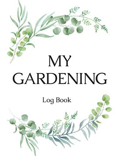 My Garden Log Book: My Garden Planner: (Journal and Log Book)