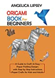 Origami Book for Beginners: A Guide to Craft 25 Easy Paper Folding Designs with Step by Step Instructions| Paper Crafts for Kids and Adults (English Edition)