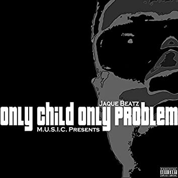 OCOP (ONLY CHILD ONLY PROBLEM)