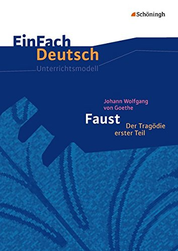 EinFach Deutsch Unterrichtsmodelle: Johann Wolfgang von Goethe: Faust I - Neubearbeitung: Gymnasiale Oberstufe