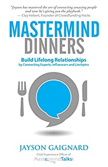 Mastermind Dinners: Build Lifelong Relationships by Connecting Experts, Influencers, and Linchpins by [Jayson Gaignard, Kandis Norris Lue]