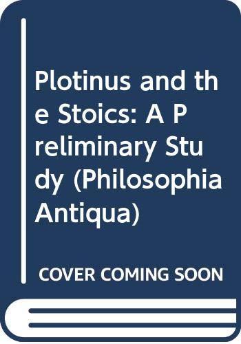 Plotinus and the Stoics: A Preliminary Study (Philosophia Antiqua)