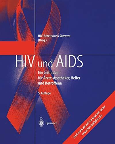 HIV und AIDS: Ein Leitfaden für Ärzte, Apotheker, Helfer und Betroffene