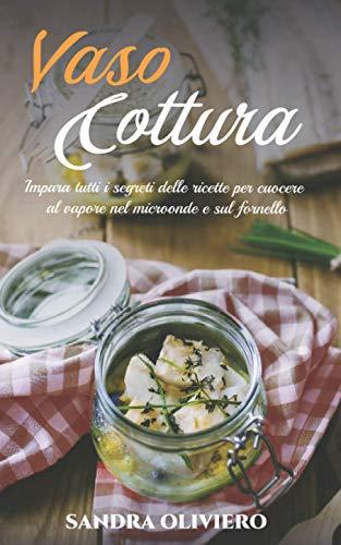 Vasocottura: Impara tutti i segreti delle ricette per cuocere al vapore nel microonde e sul fornello