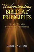 Understanding Biblical Principles: Living A Life With Meaning And Significance