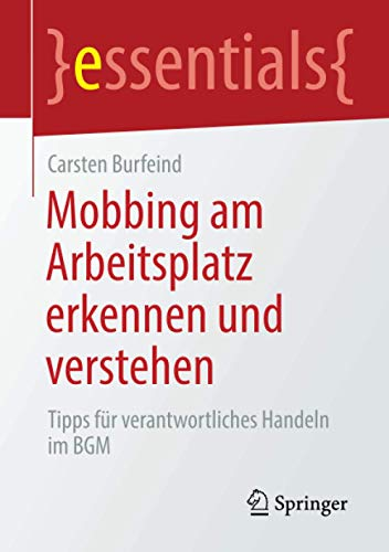 Mobbing am Arbeitsplatz erkennen und verstehen: Tipps für verantwortliches Handeln im BGM (essentials)