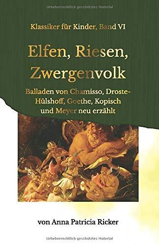Elfen, Riesen, Zwergenvolk: Balladen von Chamisso, Droste-Hülshoff, Goethe, Kopisch und Meyer neu erzählt (Klassiker für Kinder) (German Edition)