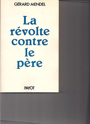 Dr Gérard Mendel,... La Révolte contre le père