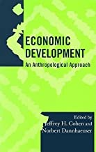 [(Economic Development: An Anthropological Approach )] [Author: Jeffrey H. Cohen] [May-2002]