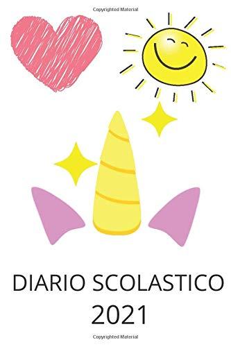 Diario Scolastico 2021 UNICORNO: diario 2021 ragazza, planner 2021 organizer