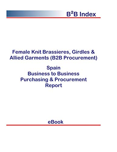 Female Knit Brassieres, Girdles & Allied Garments (B2B Procurement) in Spain: B2B Purchasing + Procurement Values (English Edition)