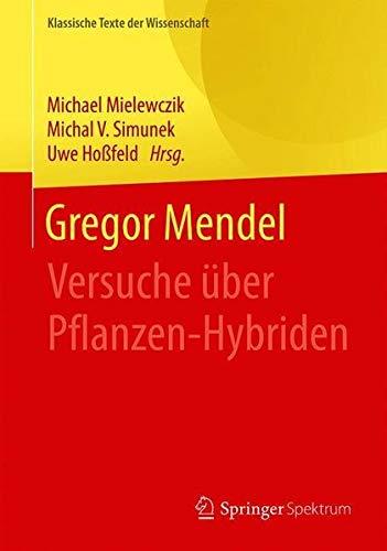 Gregor Mendel: Versuche über Pflanzen-Hybriden (Klassische Texte der Wissenschaft) (German Edition)