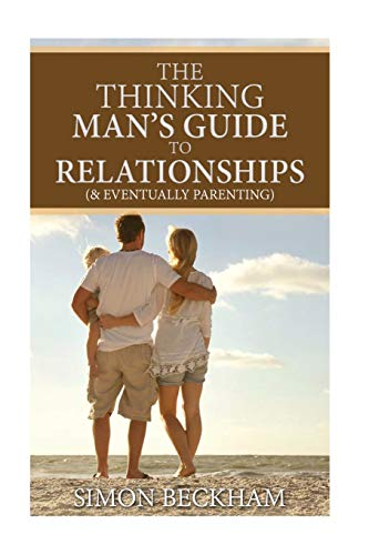 The Thinking Mans Guide to Relationships (& Eventually Parenting)