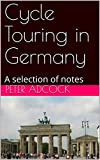 Cycle Touring in Germany: A selection of notes (English Edition)