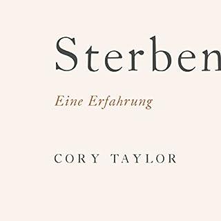 Sterben: Eine Erfahrung                   Autor:                                                                                                                                 Cory Taylor                               Sprecher:                                                                                                                                 Marlen Diekhoff                      Spieldauer: 4 Std. und 8 Min.     16 Bewertungen     Gesamt 3,4