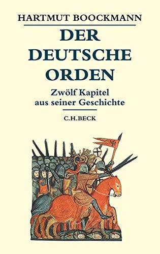 Der Deutsche Orden: Zwölf Kapitel aus seiner Geschichte