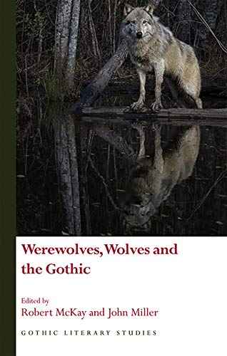 Werewolves, Wolves and the Gothic (Gothic Literary Studies) (English Edition)