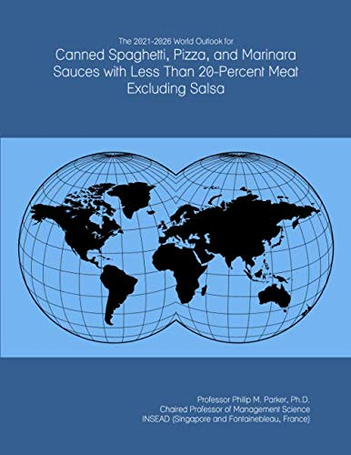 The 2021-2026 World Outlook for Canned Spaghetti, Pizza, and Marinara Sauces with...