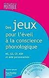 Des jeux pour l'éveil à la conscience phonologique - Avec CD Rom