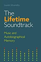 The Lifetime Soundtrack: Music and Autobiographical Memory (Transcultural Music Studies)