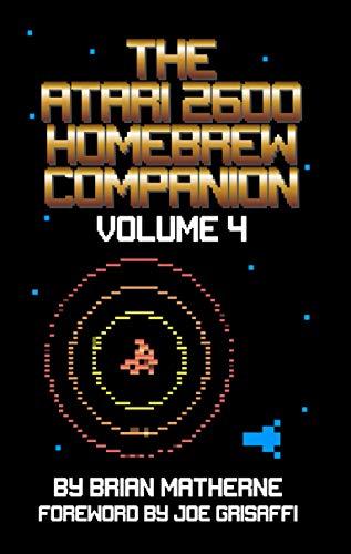 The Atari 2600 Homebrew Companion: Volume 4 (English Edition)