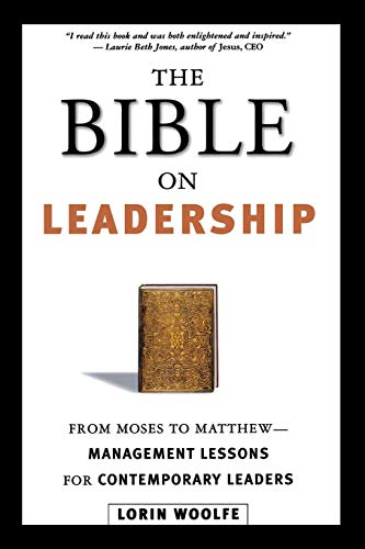 The Bible on Leadership: From Moses to Matthew -- Management Lessons for Contemporary Leaders