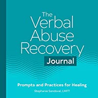 The Verbal Abuse Recovery Journal: Prompts and Practices for Healing