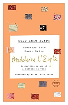 Sold into Egypt: Journeys into Human Being (The Genesis Trilogy Book 3) by [Madeleine L'Engle, Rachel Held Evans, Lindsay Lackey]