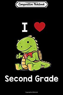 Composition Notebook: I Love Second Grade  - Dinosaur for Teacher or Student Journal/Notebook Blank Lined Ruled 6x9 100 Pages