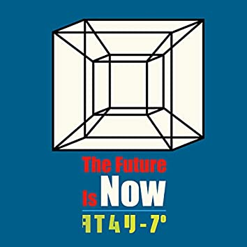The Future Is Now / Time Leap