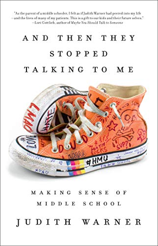 And Then They Stopped Talking to Me: Making Sense of Middle School: Warner, Judith: 9781101905890: Amazon.com: Books