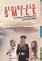Behind Her Smile: The Adventures of a Tall Girl From WVA and Her Life as a Stewardess