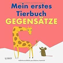 Mein erstes Tierbuch - Gegensätze: Mit lustigen, bunten Illustrationen (Kinderbücher) (German Edition)