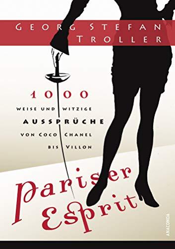 Pariser Esprit. 1000 weise & witzige Aussprüche von Coco Chanel bis Villon