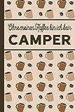 Ohne meinen Kaffee bin ich kein Camper: Geschenk für Camper und Camperinnen, die viel Kaffee brauchen: blanko A5 Notizbuch liniert mit über 100 Seiten - Geschenkidee mit Kaffee-Softcover