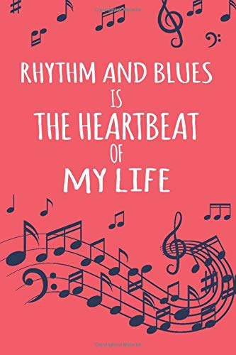 Rhythm And Blues Is The Heartbeat Of My Life: Lyrics Notebook, Rhythm And Blues Music lovers, Songwriters Journal, Gift For Music Band