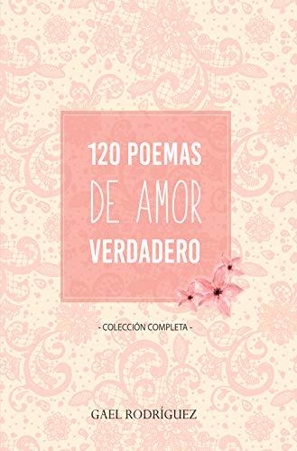 120 Poemas de amor verdadero: Colección completa
