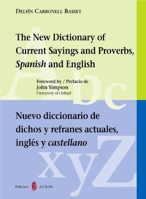 Nuevo diccionario de dichos y refranes actuales. Inglés y castellano: The New Dictionary of Current Sayings and Proverbs Spanish and English (Lexicografía)