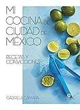 Mi cocina de Ciudad de México: Recetas y convicciones (Neo-Cook)