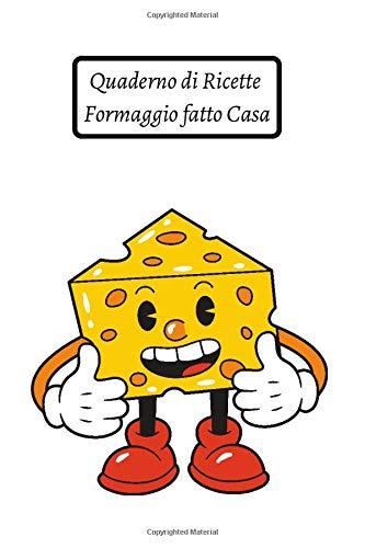 Quaderno di Ricette Formaggio fatto Casa: Libretto di ricette   Formaggio fatto in casa   Fai il tuo formaggio   Quaderno di Ricette Formaggio fatto Casa da completare